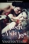 Teach Me to Love