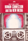 Human Connection and the New Media (The Human Futures Series)
