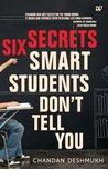 SIX SECRETS SMART STUDENTS DON'T TELL YOU by Chandan Deshmukh