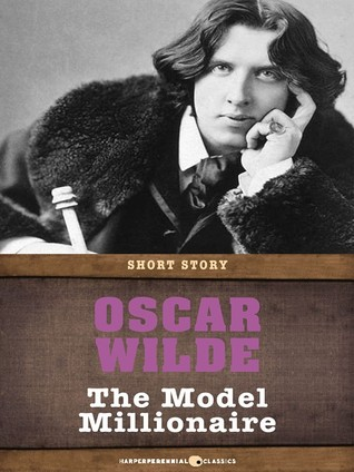the model millionaire oscar wilde Read the model millionaire by oscar wilde and george keller by oscar wilde, george keller for free with a 30 day free trial read ebook on the web, ipad, iphone and.