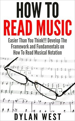 How To Read Music: Easier Than You Think!!! Develop The Framework and Fundamentals on How To Read Musical Notation