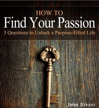How to Find Your Passion: 3 Keys to Unlock a Purpose-Filled Life