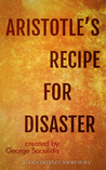 Aristotle's Recipe For Disaster by George Saoulidis