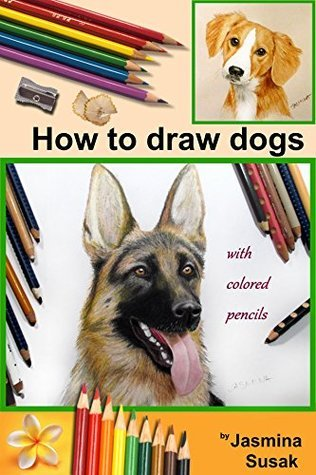 How to Draw Dogs: Colored Pencil Guides, Step-By-Step Drawing Tutorials How to Draw Dog and Puppy in Realistic Style, Learn to Draw Cute Pets and Animals