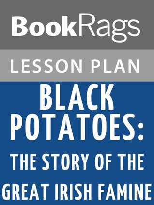 Black Potatoes: The Story of the Great Irish Famine, 1845-1850 by Susan Campbell Bartoletti Lesson Plans