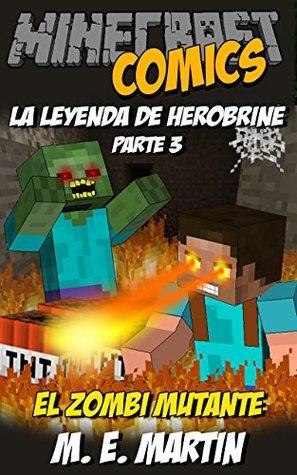 Minecraft: La Leyenda de Herobrine: El Zombi Mutante (Minecraft Herobrine Comics Español nº 3)