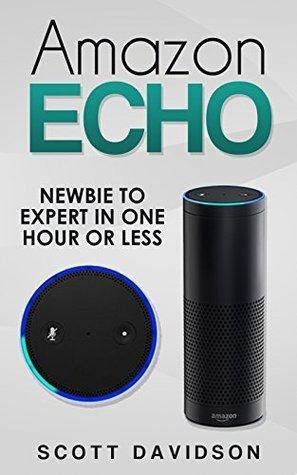 Amazon Echo: Amazon Echo User Guide (Technology,Mobile, Communication, kindle, alexa, computer, hardware)