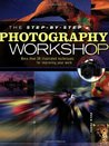 The Step-By-Step Photography Workshop