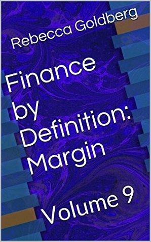Finance by Definition: Margin: Volume 9