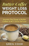 Butter Coffee Weight Loss Protocol: Harness The Power of Butter Coffee & MCT Oil for Fat Loss (Paleo Diet, Paleo Recipes, Butter Coffee, Paleo Coffee, MCT Oil, Weight Loss Diet, Butter Coffee Diet)