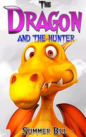 Books for kids:The Dragon and the Hunter: (Bedtime Stories For Kids Ages 3-10): Kids Books Bedtime Stories Children's Books Kids Adventure Series (Fun Time Series for Beginning Readers)