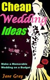 Cheap Wedding Ideas: Ultimate Tips for Planning a Cheap Wedding, Make a Memorable Wedding on a Budget