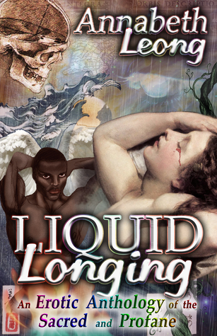 Liquid Longing - An Erotic Anthology of the Sacred and Profane