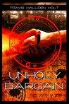 Unholy Bargain by Travis Hallden Holt