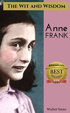 The Wit and Wisdom of Anne Frank: Anne Frank Quotes