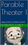 Parable Theater I: Puppet Scripts for Children's Church