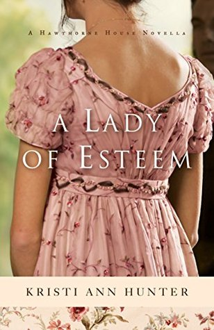 A Lady of Esteem by Kristi Ann Hunter