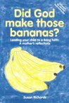 Did God Make Those Bananas? - Leading your child to a living faith - a mother's reflections