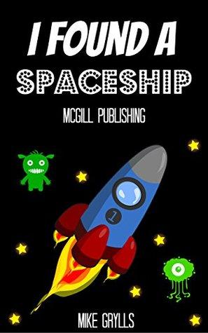 Books For Kids: I Found a Spaceship!: Bedtime Stories For Kids Ages 3-8 (Kids Books - Bedtime Stories For Kids - Children's Books - Free Stories)