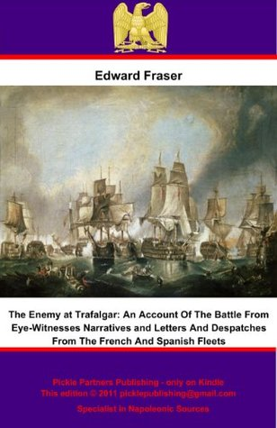 The Enemy at Trafalgar: Eyewitness Narratives, Dispatches and Letters from the French and Spanish Fleets
