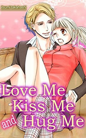 Love Me Kiss Me and Hug Me