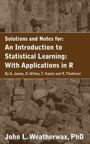 A Solution Manual and Notes for: An Introduction to Statistical Learning: with Applications in R: Machine Learning