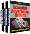 Box Set: Scientific Marketing Origins: Where and How Modern Advertising Began (Masters of Marketing Series Book 14)