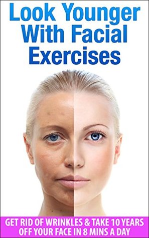 Look Younger With Facial Exercises: Get Rid of Wrinkles & Take 10 Years off Your Face in 8 Mins A Day