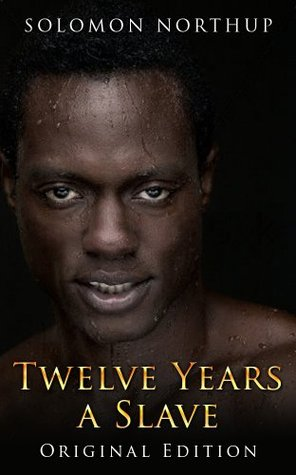 Twelve Years A Slave: Original Edition - With Bonus of Uncle Toms Cabin and Original illustrations