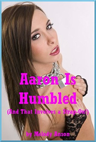 Aaron Is Humbled (And That Involves a Strap-On!): An FFM Ménage a ...