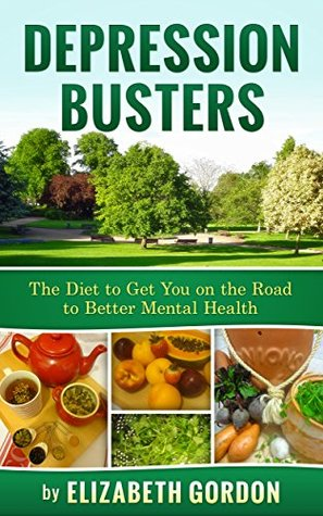 DEPRESSION BUSTERS: The Diet to Get You on the Road to Better Mental Health with 40 Recipes