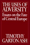 The Uses of Adversity: Essays on the Fate of Central Europe
