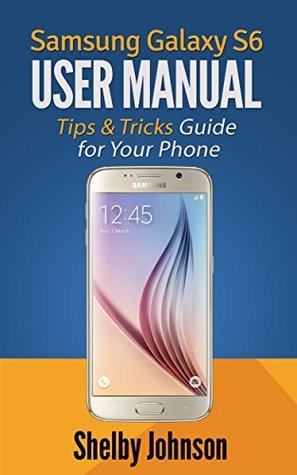 Samsung Galaxy S6 User Manual: Tips & Tricks Guide for Your Phone!
