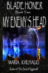 BLADE HONER - Book Two: My Enemy's Head (Blade Honer, #2)