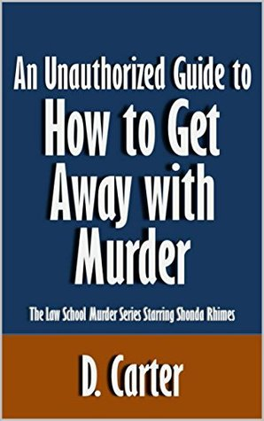 An Unauthorized Guide to How to Get Away with Murder: The Law School Murder Series Starring Shonda Rhimes [Article]