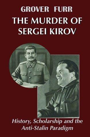 The Murder of Sergei Kirov: History, Scholarship and the Anti-Stalin Paradigm