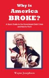 Why is America BROKE? A Quick Guide to the Government Debt Crisis and How to Fix It [Booklet]