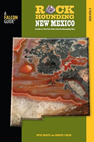 Rockhounding New Mexico: A Guide To 140 Of The State's Best Rockhounding Sites (Rockhounding Series)