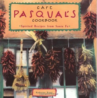 Descargue el libro sobre ipod nano Cafe Pasqual's Cookbook: Spirited Recipes from Santa Fe