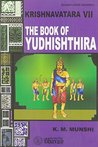 The Book of Yudhishthira by Kanhaiyalal Maniklal Munshi