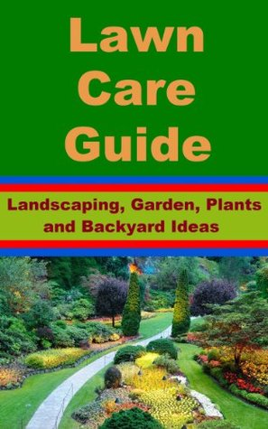 Lawn Care Guide - Landscaping, Garden, Plants and Backyard Ideas