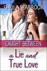 Caught Between a Lie and True Love (Caught Between Romance Book 1)
