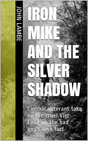 IRON MIKE AND THE SILVER SHADOW: Combat veterans take on the cruel Viet Cong on the bad guy's own turf