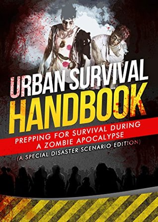 Zombie Apocalypse Survival Guide: Prepping For Survival During A Zombie Apocalypse
