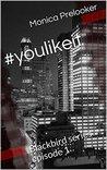 #youlikeit (Blackbird #1)