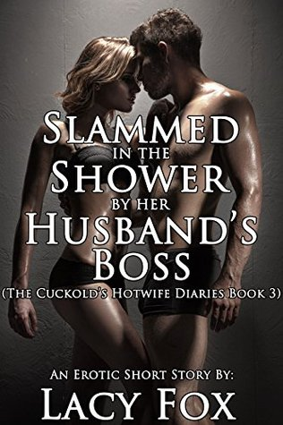 Slammed in the Shower by her Husband's Boss (Cuckolding Hotwife Erotica) (The Cuckold's Hotwife Diaries Book 3)