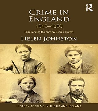 Crime in England 1815-1880: Experiencing the criminal justice system