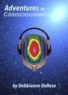 Adventures in Consciousness