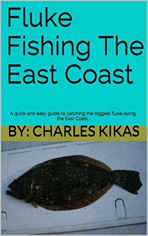 Fluke Fishing The East Coast: A quick and easy guide to catching the biggest fluke along the East Coast.