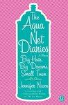 The Aqua Net Diaries by Jennifer Niven